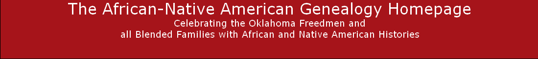 The African-Native American Genealogy Homepage Celebrating the Oklahoma Freedmen and  all Blended Families with African and Native American Histories